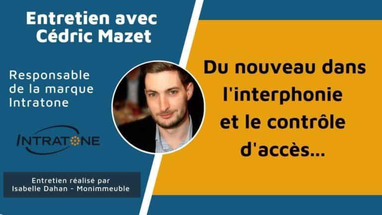 Du nouveau dans l'interphonie et le contrôle d'accès… Entretien avec Cédric Mazet, responsable de la marque Intratone