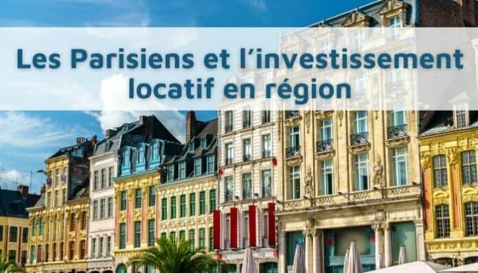 Investissement locatif : vif intérêt des Parisiens pour les biens immobiliers en région