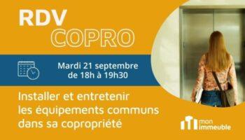 RDV COPRO Septembre 2021 - Installer et entretenir les équipements communs dans sa copropriété